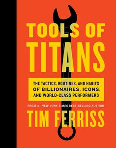 Tim Ferris' new book: Tools of the Titans - Classy intelligence