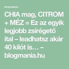 CHIA mag, CITROM + MÉZ = Ez az egyik legjobb zsírégető ital – leadhatsz akár 40 kilót is… – blogmania.hu