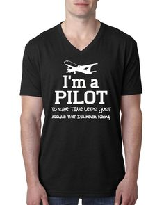 I am a pilot to save time let's just assume that I am never wrong V Neck T Shirt #airplane #airforce #airline #jet #fly