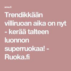 Trendikkään villiruoan aika on nyt - kerää talteen luonnon superruokaa! - Ruoka.fi