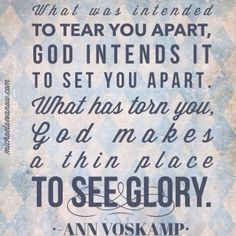 Ann Voskamp quote: what was intended to tear you apart, God intends it to set you apart.