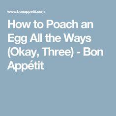 How to Poach an Egg All the Ways (Okay, Three) - Bon Appétit