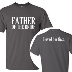 Father of the Bride / I loved her first. T-Shirt  by BeforeTheIDos #beforetheidos #fatherofthebride                                                                                                                                                      More