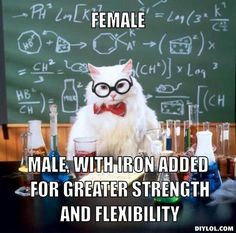 FeMale, Male, with iron added for greater strength and flexibility