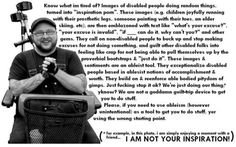 """""""Stop using disabled people as 'inspiration'""""    Don't really have a better pin board for this, but it sure gave me a new perspective on this topic."""