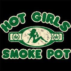 Hot Girls Smoke Pot - Funny Marijuana Weed Pipe Bong Dab Colorado (Womens Shirt)