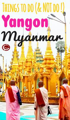 Travel Inspiration for Yangon. Backpackers guide full of ideas for Myanmar's Golden Temple capital. | Globemad Blog