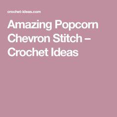 Amazing Popcorn Chevron Stitch – Crochet Ideas