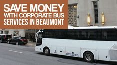 Save money with corporate bus services in beaumont Transportation Services, Limo, Saving Money, Save My Money