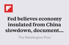 Fed believes economy insulated from China slowdown, documents show http://flip.it/dFq5q