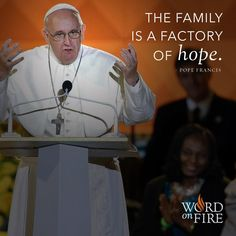 """The family is a factory of hope."" - @pontifex"