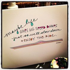 life gives us speed bumps #keepgoing