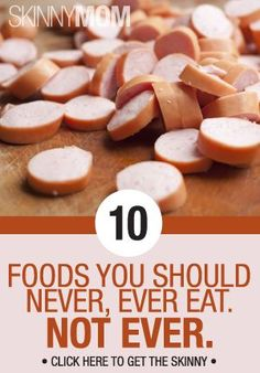 Are you eating any of these? Check out 10 foods you should never eat!