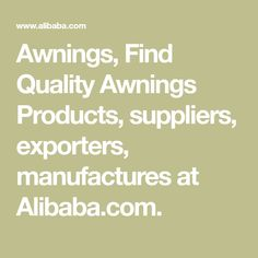 Awnings, Find Quality Awnings Products, suppliers, exporters, manufactures at Alibaba.com.