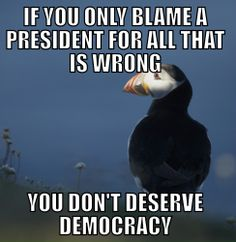 If only one man has all the power, you live in a dictatorship.This is way bigger than the President....