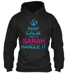 Keep Calm And Let Sarah Handle It Black Sweatshirt Front
