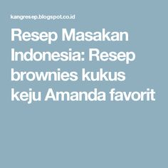 Resep Masakan Indonesia: Resep brownies kukus keju Amanda favorit