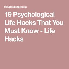 19 Psychological Life Hacks That You Must Know - Life Hacks