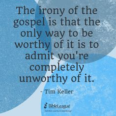 Irony of the gospel. -Tim Keller