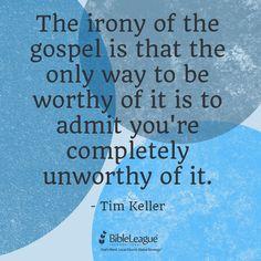 Irony of the gospel. -Tim Keller