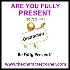 Are You Fully Present or Distracted?