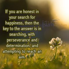 Happiness   go to this is the path at http://en.islamkingdom.com/Know_about_Islam/The_Path_to_Happiness/This_is_the_Path.aspx #happiness #islam #path