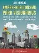 Empreendedorismo Para Visionários - Desenvolvendo Negócios Inovadores Para Um Mundo Em Transformação Autor:José Dornelas Editora:Ltc