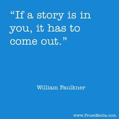 """Prose Quote"" - by William Faulkner (American writer) - www.prosemedia.com #writing #inspiration"