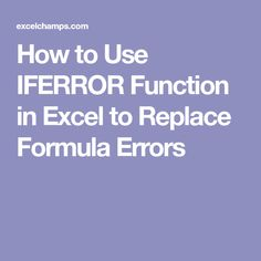 How to Use IFERROR Function in Excel to Replace Formula Errors