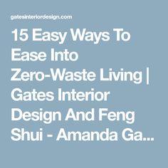 15 Easy Ways To Ease Into Zero-Waste Living | Gates Interior Design And Feng Shui - Amanda Gates