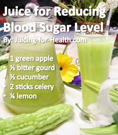 JUICE TO REDUCE BLOOD SUGAR LEVEL  Bitter gourd/melon is one of the best insulin-like vegetable that is very suitable to bring down blood sugar level in diabetics.   Reduce/eliminate harmful foods:  Processed/refined foods, flour and sugar products, dairy products (except yogurt), alcohol, tobacco.  JUICE RECIPE: - 1 green apple - ½ bitter gourd - ½ cucumber - 2 sticks celery - ¼ lemon