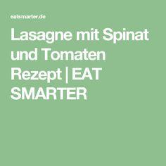 Lasagne mit Spinat und Tomaten Rezept   EAT SMARTER