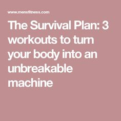The Survival Plan: 3 workouts to turn your body into an unbreakable machine