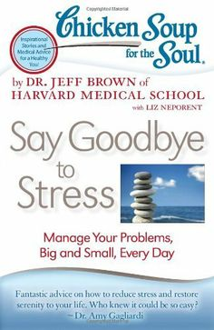 Chicken Soup for the Soul: Say Goodbye to Stress: Manage Your Problems, Big and Small, Every Day by Dr. Jeff Brown. $9.95. Series - Chicken Soup for the Soul. Publication: May 22, 2012. Publisher: Chicken Soup for the Soul; Original edition (May 22, 2012)