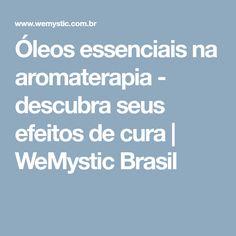 Óleos essenciais na aromaterapia - descubra seus efeitos de cura | WeMystic Brasil