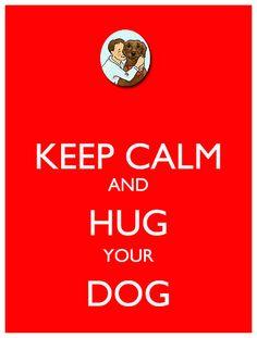 and hug your dog