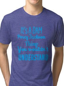 It's A DAM Percy Jackson Thing, You Wouldn't Understand Tri-blend T-Shirt
