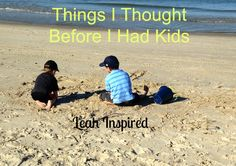 Leah Inspired: Things I Thought Before I Had Kids! @leahinspired #featured #turnituptuesdays