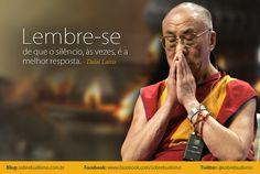 """""""Lembre-se de que o silêncio, às vezes, é a melhor resposta."""" Dalai Lama - Veja mais sobre Espiritualidade & Autoconhecimento no blog: http://sobrebudismo.com.br/"""