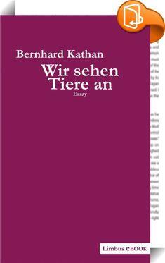 Wir sehen Tiere an    ::  Bernhard Kathan spannt in seinem neuen Essay einen weiten Bogen und beleuchtet unseren Umgang mit Tieren in all seinen Facetten. Von berühmten Beispielen in der Weltliteratur wie etwa bei Dostojewski ausgehend, über die Schöne Aussicht N°16, der Wohnadresse von Arthur Schopenhauer - der als Freund des Pudels und als Vorläufer einer Tiermoral aus Mitleid gilt - bis hin zur modernen Tierethik bei Peter Singer und anderen - Kathan versucht zu verstehen, warum wir...