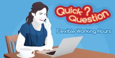 QUICK QUESTION: WHAT'S SO GREAT ABOUT FLEXIBLE WORKING HOURS?
