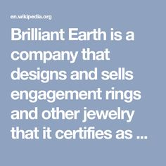 Brilliant Earth is a company that designs and sells engagement rings and other jewelry that it certifies as being ethically sourced.