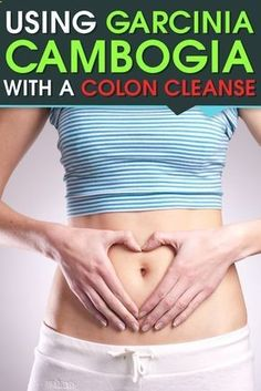 Adding a Colon Cleanse to Garcinia Cambogia can increase its effectiveness on weight loss.