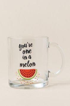 You're One in a Melon Glass Mug