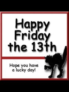 FRIDAY THE 13th..