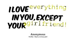 I love everything in you