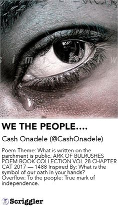 WE THE PEOPLE…. by Cash Onadele (@CashOnadele) https://scriggler.com/detailPost/story/72206 Poem Theme: What is written on the parchment is public. ARK OF BULRUSHES POEM BOOK COLLECTION VOL 28 CHAPTER -38 — CAT 2017 — 1488 Inspired By: What is the symbol of our oath in your hands? Overflow: To the people: True mark of independence.
