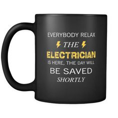 [product_style]-ELECTRICIAN - Everyone relax the ELECTRICIAN is here, the day will be save shortly - 11oz Black Mug-Teelime