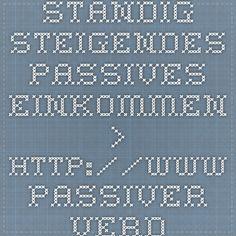Ständig steigendes passives Einkommen > http://www.passiver-verdienst.com/