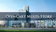OpenCart Multi-Store: an Option to Extend the Pool of Possibilities